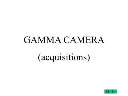GAMMA CAMERA (acquisitions). mono-isotope E 1 =140keV(Tc 99m ) ± 10% E1E1 N E.