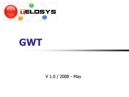 GWT V 1.0 / 2008 - May. Plan Informations – Slides 3 - 7 Widgets GWT – Slides 8 – 11 RPC / JNSI - Slides 12 - 16 Plugins – Slides 17 - 19 Bibliothèques.