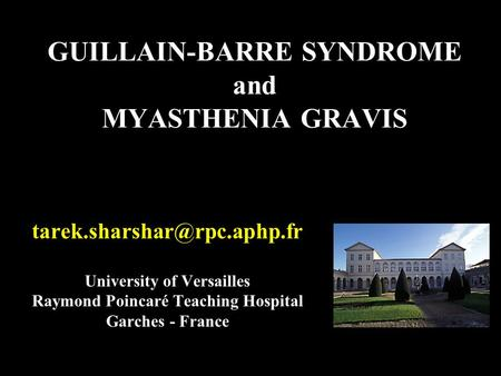 GUILLAIN-BARRE SYNDROME and MYASTHENIA GRAVIS University of Versailles Raymond Poincaré Teaching Hospital Garches - France.