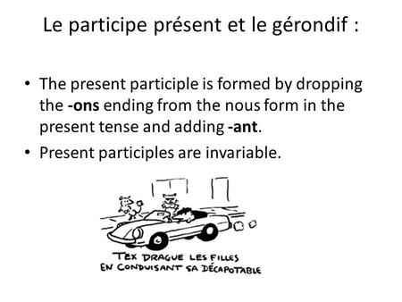 Le participe présent et le gérondif : The present participle is formed by dropping the -ons ending from the nous form in the present tense and adding -ant.