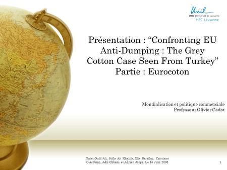 "Présentation : ""Confronting EU Anti-Dumping : The Grey Cotton Case Seen From Turkey"" Partie : Eurocoton Mondialisation et politique commerciale Professeur."