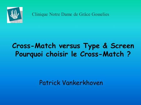 Cross-Match versus Type & Screen Pourquoi choisir le Cross-Match ?