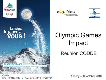 Olympic Games Impact Réunion CODDE Annecy – 12 octobre 2010 eQuiNeo 3 Place Chabaneau – 34000 Montpellier - 0467299421.
