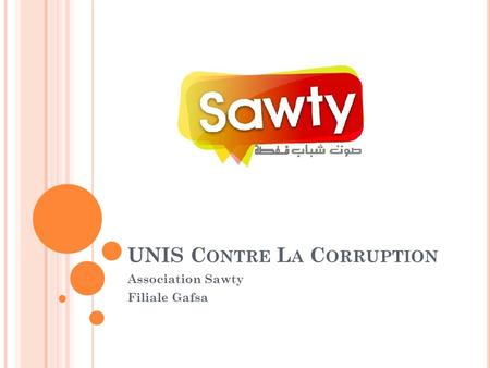 UNIS C ONTRE L A C ORRUPTION Association Sawty Filiale Gafsa.