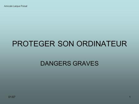 01/071 PROTEGER SON ORDINATEUR DANGERS GRAVES Amicale Laïque Poisat.