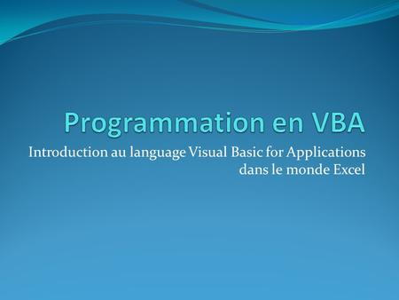 Programmation en VBA Introduction au language Visual Basic for Applications dans le monde Excel.