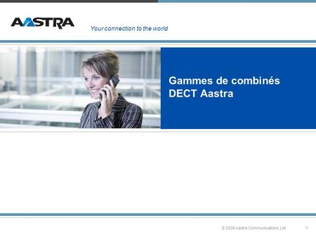 1. © 2008 Aastra Communications, Ltd. Gammes de combinés DECT Aastra Your connection to the world.