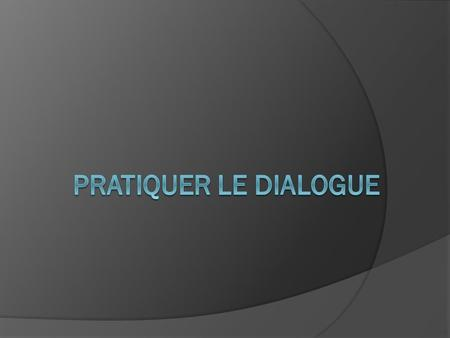 Quest-ce que le dialogue ? Selon David Bohm Un simple échangeUn dialogue.