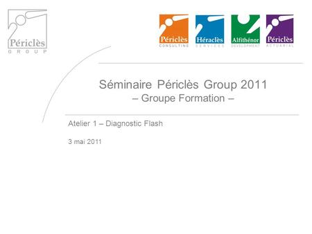 Séminaire Périclès Group 2011 – Groupe Formation – Atelier 1 – Diagnostic Flash 3 mai 2011.