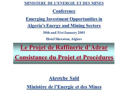 MINISTERE DE LENERGIE ET DES MINES Conference Emerging Investment Opportunities in Algerias Energy and Mining Sectors 30th and 31st January 2001 Hotel.