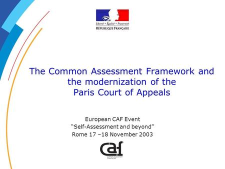 The Common Assessment Framework and the modernization of the Paris Court of Appeals European CAF Event Self-Assessment and beyond Rome 17 –18 November.