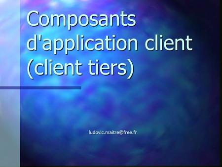 Composants d'application client (client tiers)
