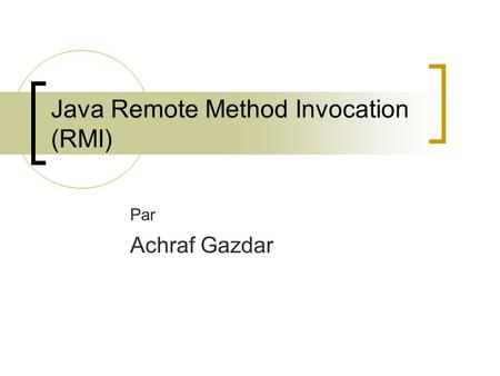 Java Remote Method Invocation (RMI) Par Achraf Gazdar.