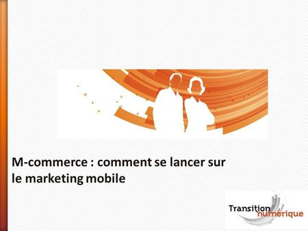 M-commerce : comment se lancer sur le marketing mobile.