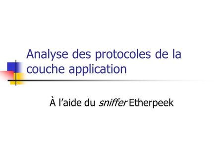 Analyse des protocoles de la couche application À laide du sniffer Etherpeek.