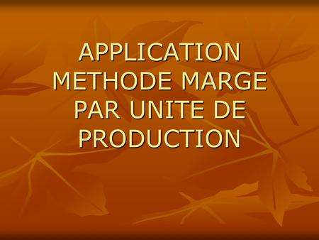 APPLICATION METHODE MARGE PAR UNITE DE PRODUCTION.