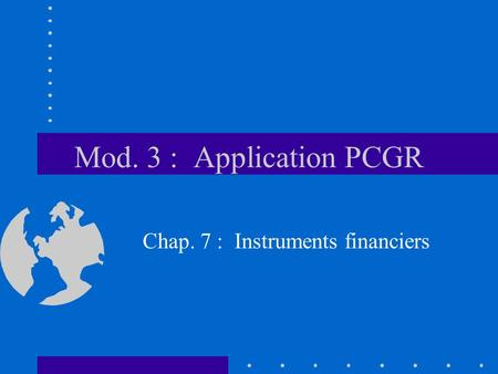 Mod. 3 : Application PCGR Chap. 7 : Instruments financiers.