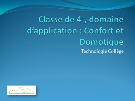 Classe de 4e, domaine d'application : Confort et Domotique