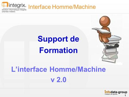 Support de Formation Linterface Homme/Machine v 2.0 Interface Homme/Machine 1 1.
