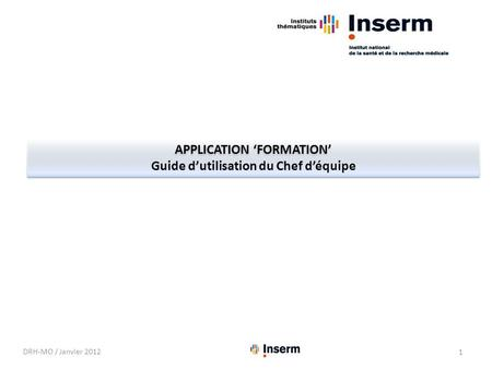 APPLICATION FORMATION Guide dutilisation du Chef déquipe APPLICATION FORMATION Guide dutilisation du Chef déquipe DRH-MO / Janvier 2012 1.