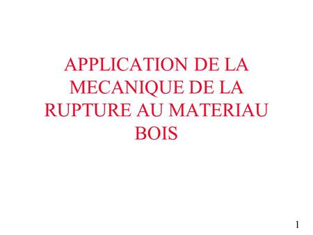 1 APPLICATION DE LA MECANIQUE DE LA RUPTURE AU MATERIAU BOIS.