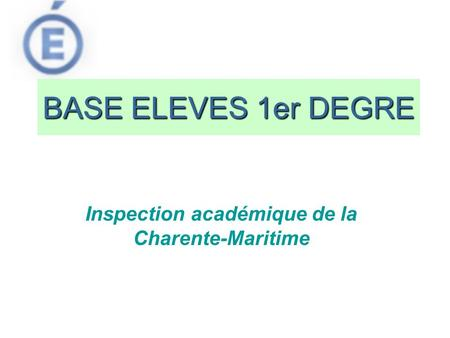 BASE ELEVES 1er DEGRE Inspection académique de la Charente-Maritime.
