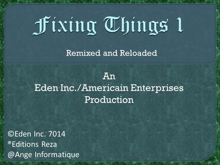 An Eden Inc./Americain Enterprises Production ©Eden Inc. 7014 ®Editions Informatique Remixed and Reloaded.