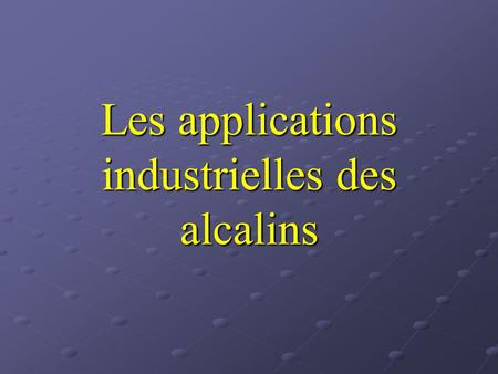 Les applications industrielles des alcalins