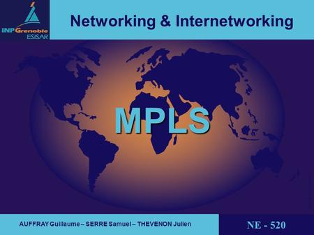 1 référence / date / identifiant © THALES AVIONICS Networking & Internetworking AUFFRAY Guillaume – SERRE Samuel – THEVENON Julien NE - 520 MPLS.