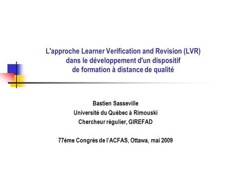 L'approche Learner Verification and Revision (LVR) dans le développement d'un dispositif de formation à distance de qualité Bastien Sasseville Université