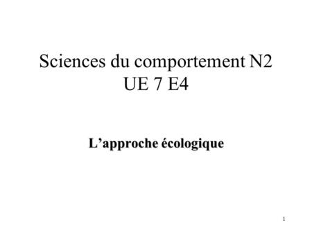 1 Sciences du comportement N2 UE 7 E4 Lapproche écologique.