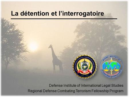 La détention et linterrogatoire Defense Institute of International Legal Studies Regional Defense Combating Terrorism Fellowship Program.