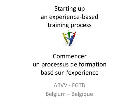 Starting up an experience-based training process Commencer un processus de formation basé sur lexpérience ABVV - FGTB Belgium – Belgique.
