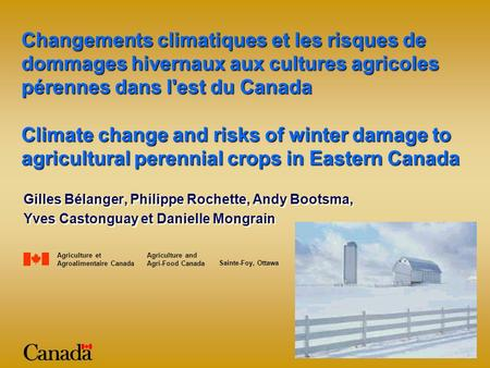 Climate change and risks of winter damage to agricultural perennial crops in Eastern Canada Gilles Bélanger, Philippe Rochette, Andy Bootsma, Yves Castonguay.