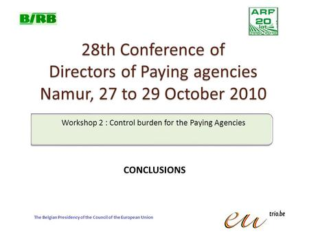 28th Conference of Directors of Paying agencies Namur, 27 to 29 October 2010 The Belgian Presidency of the Council of the European Union Workshop 2 : Control.