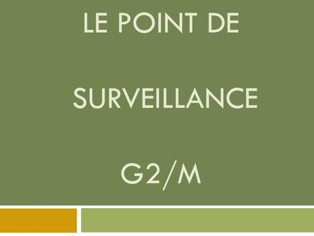 LE POINT DE SURVEILLANCE G2/M. Le cycle cellulaire Point de surveillance.
