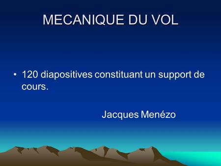 MECANIQUE DU VOL 120 diapositives constituant un support de cours. Jacques Menézo.