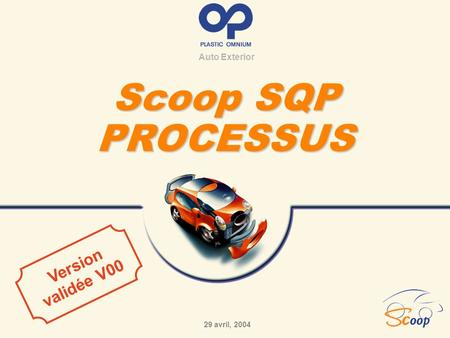 Auto Exterior Scoop SQP PROCESSUS 29 avril, 2004 Version validée V00.