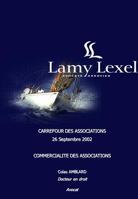 CARREFOUR DES ASSOCIATIONS 26 Septembre 2002 COMMERCIALITE DES ASSOCIATIONS Colas AMBLARD Docteur en droit Avocat.
