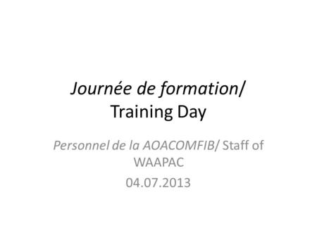 Journée de formation/ Training Day Personnel de la AOACOMFIB/ Staff of WAAPAC 04.07.2013.