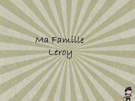 Ma Famille Leroy. French: from Old French rey, roy king (from Latin rex, genitive regis), with the definite article le. It may have been an occupational.