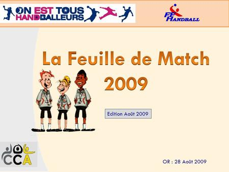 La Feuille de Match 2009 Edition Août 2009 OR : 28 Août 2009.