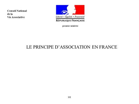 98 LE PRINCIPE DASSOCIATION EN FRANCE premier ministre Conseil National de la Vie Associative.