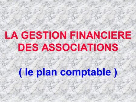 LA GESTION FINANCIERE DES ASSOCIATIONS ( le plan comptable )