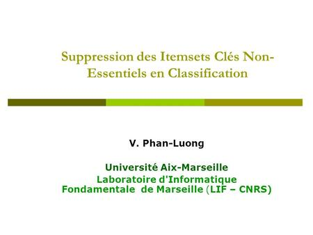 Suppression des Itemsets Clés Non- Essentiels en Classification V. Phan-Luong Université Aix-Marseille Laboratoire d'Informatique Fondamentale de Marseille.