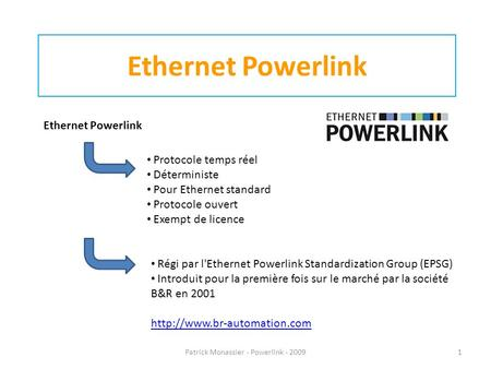 Ethernet Powerlink Protocole temps réel Déterministe Pour Ethernet standard Protocole ouvert Exempt de licence Régi par l'Ethernet Powerlink Standardization.