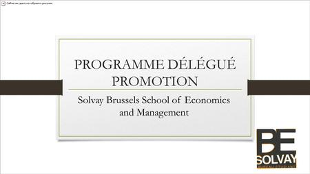 PROGRAMME DÉLÉGUÉ PROMOTION Solvay Brussels School of Economics and Management.