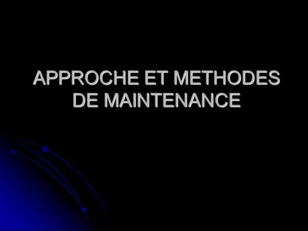 APPROCHE ET METHODES DE MAINTENANCE