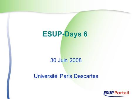 ESUP-Days 6 30 Juin 2008 Université Paris Descartes.