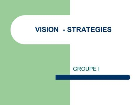 VISION - STRATEGIES GROUPE I.